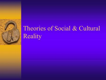 Theories of Social & Cultural Reality. The Social Construction of Reality.