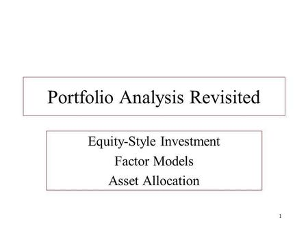 1 Portfolio Analysis Revisited Equity-Style Investment Factor Models Asset Allocation.