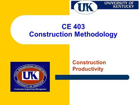 CE 403 Construction Methodology Construction Productivity.