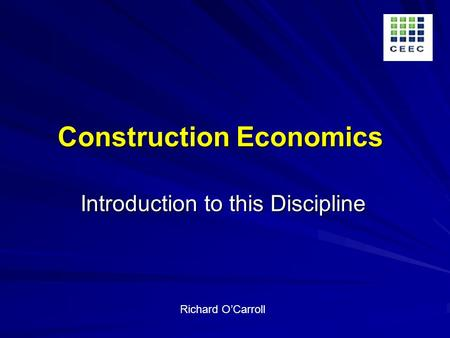 Construction Economics Introduction to this Discipline Richard OCarroll.