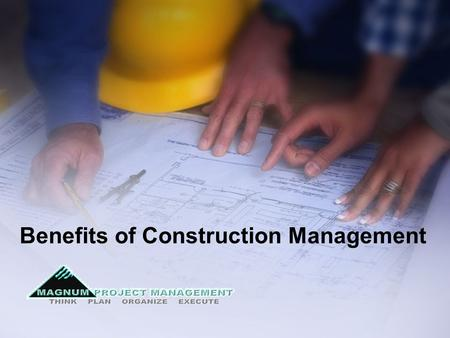 Benefits of Construction Management. THINK PLAN ORGANIZE EXECUTE 2 Randy Jenkins PMP LEADERSHIP FOR PROJECT & PROGRAM SUCCESS.