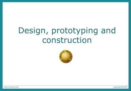 Design, prototyping and construction. Overview Prototyping and construction Conceptual design Physical design Generating prototypes Tool support.