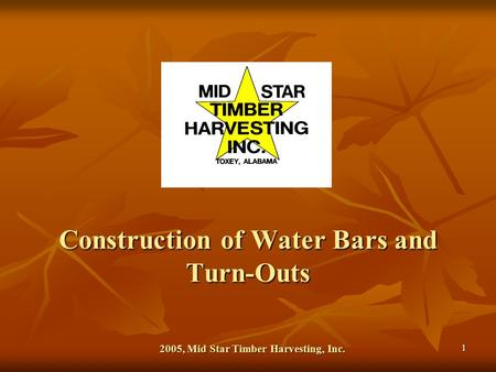 1 Construction of Water Bars and Turn-Outs 2005, Mid Star Timber Harvesting, Inc.