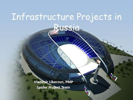 Infrastructure Projects in Russia Vladimir Liberzon, PMP Spider Project Team.