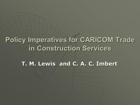 Policy Imperatives for CARICOM Trade in Construction Services T. M. Lewis and C. A. C. Imbert.