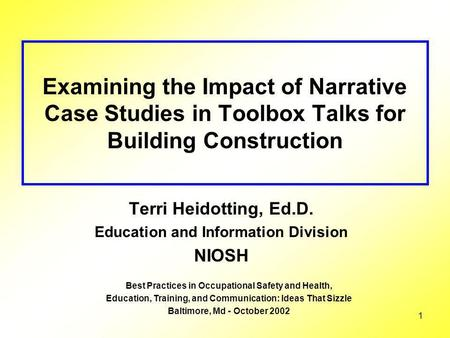 1 Examining the Impact of Narrative Case Studies in Toolbox Talks for Building Construction Terri Heidotting, Ed.D. Education and Information Division.