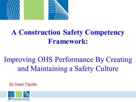 A Construction Safety Competency Framework: Improving OHS Performance By Creating and Maintaining a Safety Culture By Dean Cipolla.