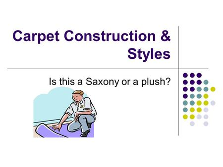 Carpet Construction & Styles Is this a Saxony or a plush?
