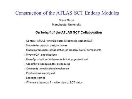Construction of the ATLAS SCT Endcap Modules Steve Snow Manchester University On behalf of the ATLAS SCT Collaboration Context - ATLAS, Inner Detector,