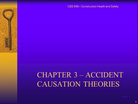 Chapter 3 1 CHAPTER 3 – ACCIDENT CAUSATION THEORIES CEE 698 – Construction Health and Safety.