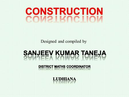 Designed and compiled by Construction 1a Construct a triangle (ASA) Construction 1a Construct a triangle (ASA) Construction 1b Construct a triangle (SAS)