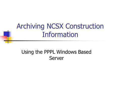 Archiving NCSX Construction Information Using the PPPL Windows Based Server.