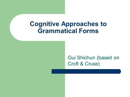 Cognitive Approaches to Grammatical Forms Gui Shichun (based on Croft & Cruse)