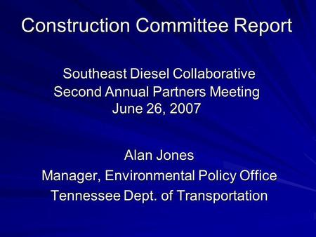 Construction Committee Report Southeast Diesel Collaborative Second Annual Partners Meeting June 26, 2007 Alan Jones Manager, Environmental Policy Office.