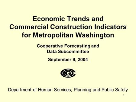 1 Economic Trends and Commercial Construction Indicators for Metropolitan Washington Cooperative Forecasting and Data Subcommittee September 9, 2004 Department.