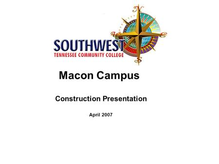 Macon Campus Construction Presentation April 2007.