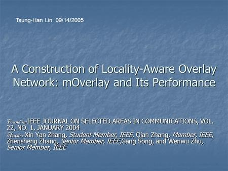 A Construction of Locality-Aware Overlay Network: mOverlay and Its Performance Found in: IEEE JOURNAL ON SELECTED AREAS IN COMMUNICATIONS, VOL. 22, NO.
