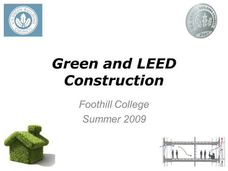 Green and LEED Construction Foothill College Summer 2009.