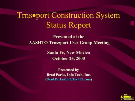 Trns port Construction System Status Report Presented at the AASHTO Trns port User Group Meeting Santa Fe, New Mexico October 25, 2000 Presented by Brad.