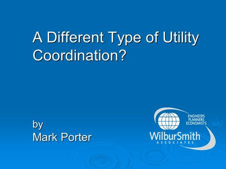 A Different Type of Utility Coordination? by Mark Porter.