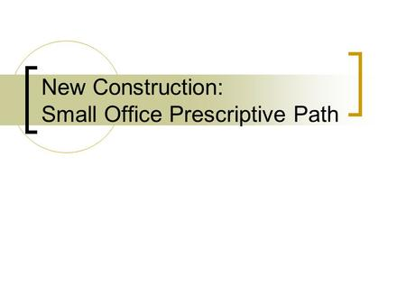 New Construction: Small Office Prescriptive Path.