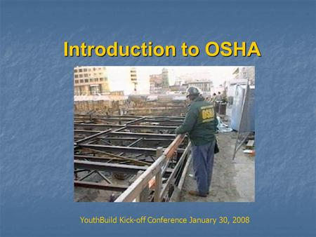 Introduction to OSHA YouthBuild Kick-off Conference January 30, 2008.