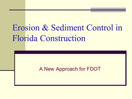 Erosion & Sediment Control in Florida Construction A New Approach for FDOT.