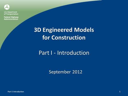 3D Engineered Models for Construction Part I - Introduction September 2012 Part 1 Introduction1.
