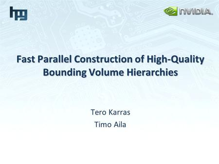 Fast Parallel Construction of High-Quality Bounding Volume Hierarchies Tero Karras Timo Aila.