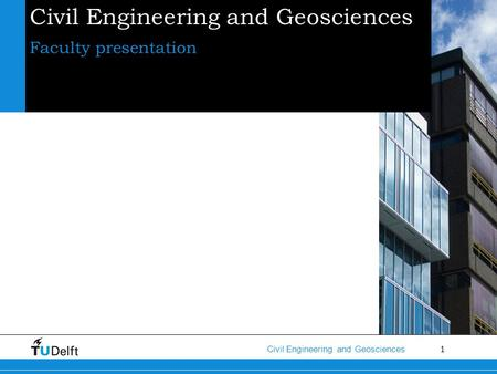 1 Civil Engineering and Geosciences Faculty presentation.