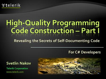 Revealing the Secrets of Self-Documenting Code Svetlin Nakov Telerik Corporation www.telerik.com For C# Developers.