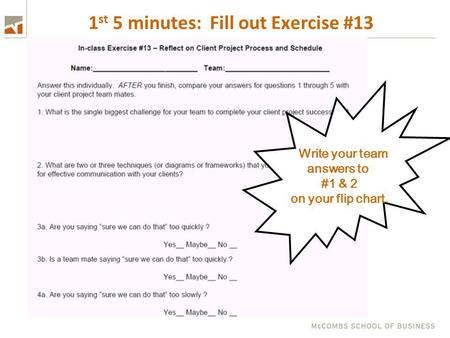 1 st 5 minutes: Fill out Exercise #13 Write your team answers to #1 & 2 on your flip chart.