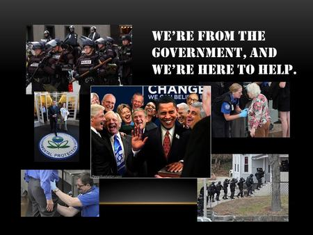 Were from the government, and were here to help..