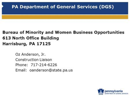 PA Department of General Services (DGS) Bureau of Minority and Women Business Opportunities 613 North Office Building Harrisburg, PA 17125 Oz Anderson,