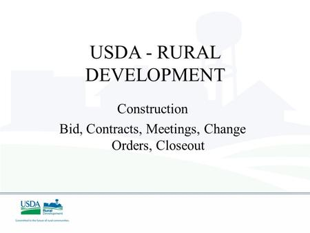 USDA - RURAL DEVELOPMENT Construction Bid, Contracts, Meetings, Change Orders, Closeout.
