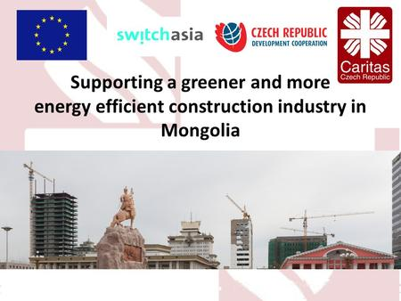 Supporting a greener and more energy efficient construction industry in Mongolia.