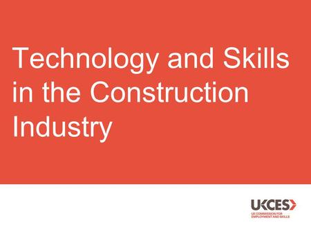 Technology and Skills in the Construction Industry.
