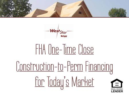 FHA One-Time Close Construction-to-Perm Financing for Todays Market.
