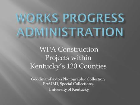 WPA Construction Projects within Kentuckys 120 Counties Goodman-Paxton Photographic Collection, PA64M1, Special Collections, University of Kentucky.