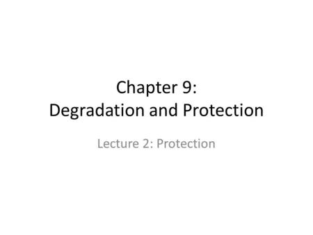 Chapter 9: Degradation and Protection Lecture 2: Protection.