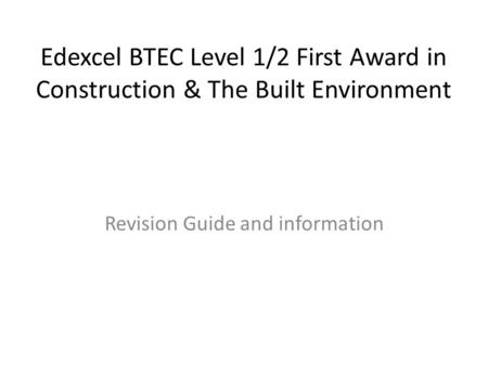Edexcel BTEC Level 1/2 First Award in Construction & The Built Environment Revision Guide and information.