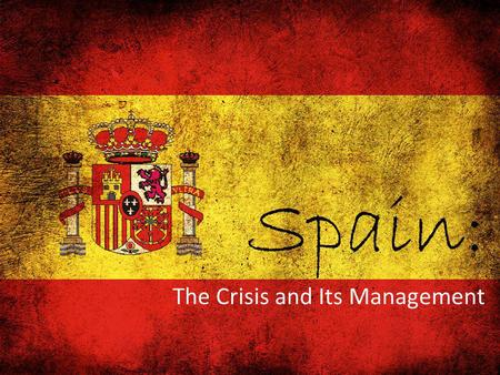 The Crisis and Its Management Spain:. I. The Road to Crisis.
