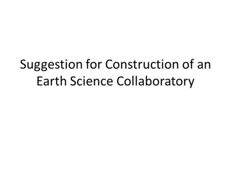 Suggestion for Construction of an Earth Science Collaboratory.