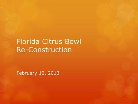 Florida Citrus Bowl Re-Construction February 12, 2013.