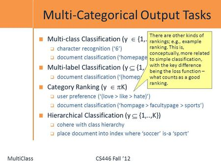 MultiClassCS446 Fall 12 Multi-Categorical Output Tasks Multi-class Classification (y {1,...,K}) character recognition (6) document classification (homepage)