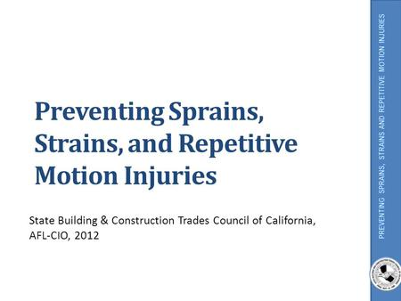 Preventing Sprains, Strains, and Repetitive Motion Injuries State Building & Construction Trades Council of California, AFL-CIO, 2012.