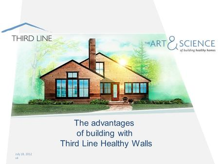 July 18, 2012 v4 The advantages of building with Third Line Healthy Walls.