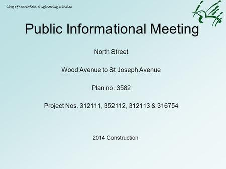 Public Informational Meeting North Street Wood Avenue to St Joseph Avenue Plan no. 3582 Project Nos. 312111, 352112, 312113 & 316754 City of Marshfield,