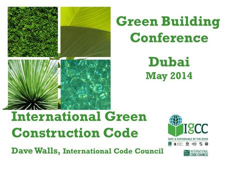 International Green Construction Code Dave Walls, International Code Council Green Building Conference Dubai May 2014.