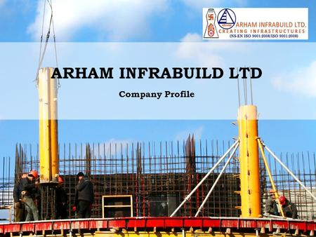 ARHAM INFRABUILD LTD Company Profile. Company History Established as a company incorporated under Companies Act 1956 in FY 2008 engaged in construction.